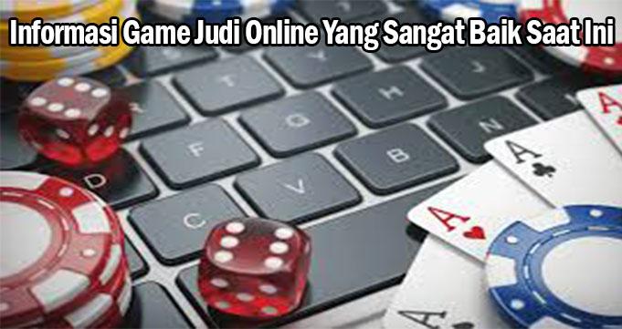 Informasi Game Judi Online Yang Sangat Baik Saat Ini