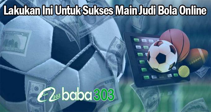 Lakukan Ini Untuk Sukses Main Judi Bola Online