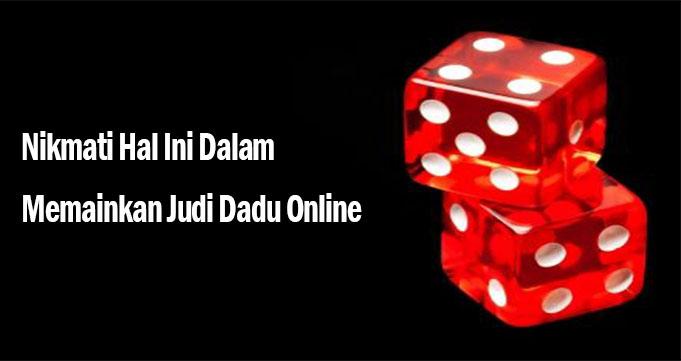 Nikmati Hal Ini Dalam Memainkan Judi Dadu Online