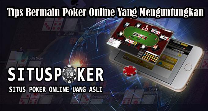 Tips Bermain Poker Online Yang Menguntungkan