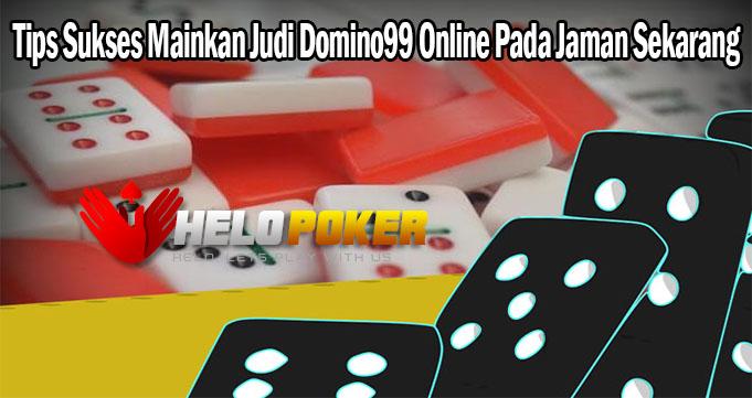 Tips Sukses Mainkan Judi Domino99 Online Pada Jaman Sekarang