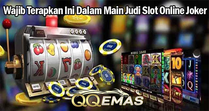 Wajib Terapkan Ini Dalam Main Judi Slot Online Joker