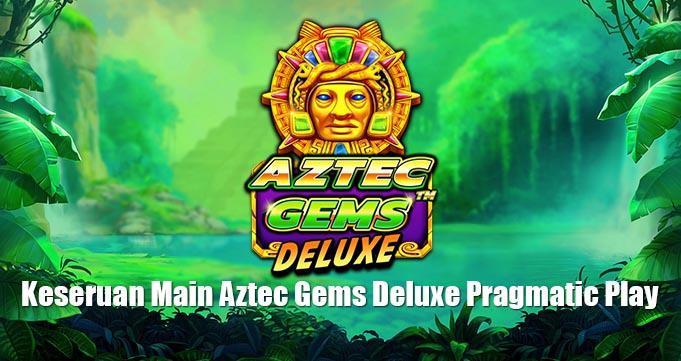 Keseruan Main Aztec Gems Deluxe Pragmatic Play